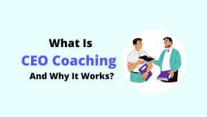What-Is-CEO-Coaching-And-Why-It-Works?